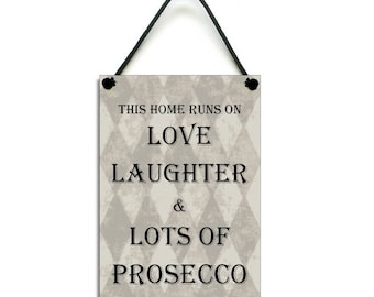 This Home Runs On Love Laughter and Lots Of Prosecco Fun Gift Handmade Wooden Home Sign/Plaque 575
