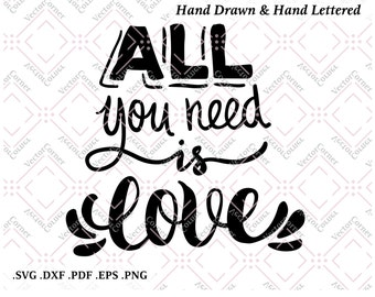 All You Need Is Love, Hand Lettered, SVG Files, DXF files, Svg files for cricut, Svg files for silhouette, Love sign, Love Svg, Svg sayings