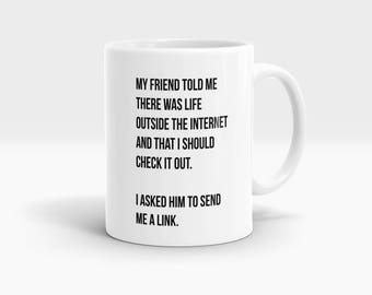 Nerd Mug, My friend told me there was life outside the Internet... Mug, Coffee Mug Rude Funny Inspirational Love Quote Coffee Cup D759