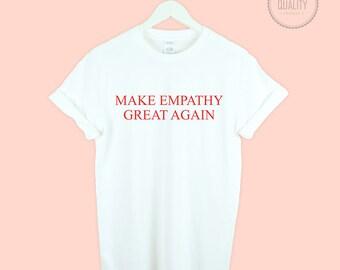 Make Empathy Great Again T shirt  Trump Politics Tumblr Funny Slogan Feminist 100% cotton gift *brand new