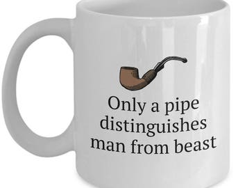 Funny Pipe Smoking Mug - Pipe Smoker Gift Idea - Pipe Present - Only A Pipe Distinguishes Man From Beast