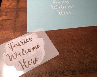 Fairies Welcome Here - Stencil - Cursive Script - Reusable - Garden Sign - DIY - Whimsical Quirky