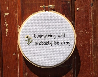 In Hoop Everything Will Probably Be Okay Cross Stitch