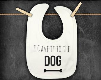 I Gave it to The Dog, Baby Bib, funny baby bib, baby shower gift