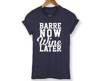 Barre Now Wine Later Shirt -  Funny Wine Shirt - Ballet Shirt - Wine Lover Shirt - Wine Tee - Wine Shirt - Dancer Shirt - Funny Dancer Shirt