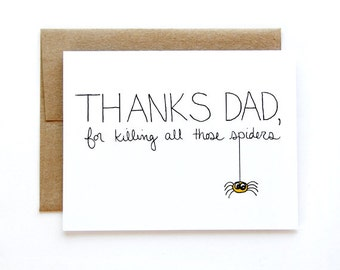 Funny Fathers Day Card -Thanks For Killing Those Spiders