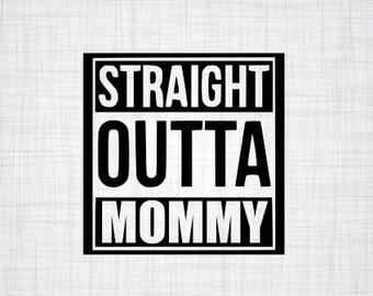 Straight Outta Mommy SVG; Straight outta; Mommy SVG; SVG; Cricut file; silhouette file; cameo file;