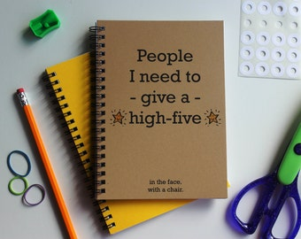 People I need to give a high five.....in the face. with a chair -   5 x 7 journal