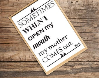 Funny Card for Mothers, Sometimes When I Open My Mouth My Mother Comes Out, Quirky Card
