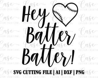 Hey Batter Batter! SVG File, Ai, Dxf and Printable PNG | Baseball SVG File | Instant Download | Cricut & Silhouette