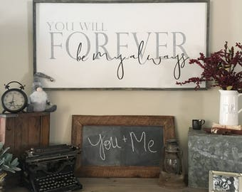 Over The Bed Sign, You Will Forever Be My Always, Farmhouse Sign, Bedroom