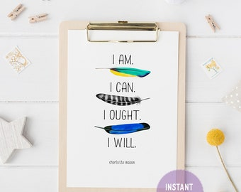 "Charlotte Mason ""I am...."" Quote with Feathers Print (PDF VERSION)"