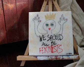 Acrylic On Canvas. High Gloss Finish. We Should All Be Feminists. 10x10