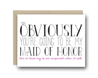 Funny Maid Of Honor (Honour) Card - Obviously you're going to be my Maid Of Honor - Maid Of Honor Gift, Maid Of Honor Proposal