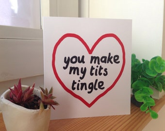 You Make My Tits Tingle Card (blank inside) Anniversary/Valentines
