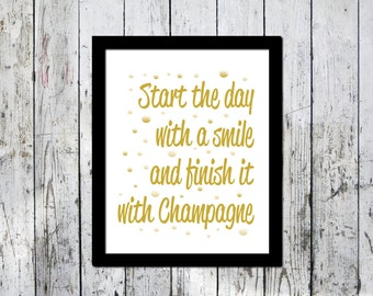Typography print, Inspirational, Start the day with a smile and finish it with Champagne, Downloadable print, Wall decor