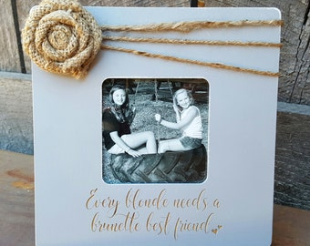 Every Blonde Needs A Brunette Best Friend - Personalized Photo Frame - Best Friend Picture Frame - Gift