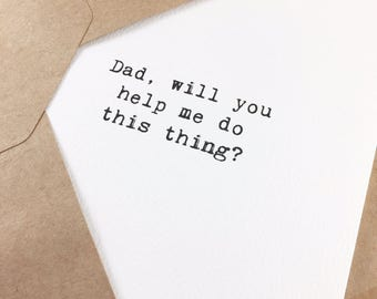 Wedding card to dad/Will you walk me down the aisle card?/Father of the bride card/Dad, will you help me do this thing?