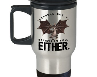 Dragons don't believe in you, either travel mug