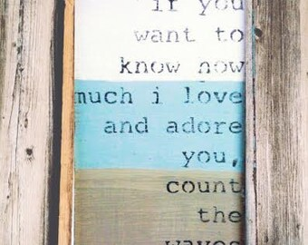16x24 If You Want To Know How Much I Love And Adore You Count The Waves Wooden Sign Beach Sign Love Quotes Beach Decor Rustic Wood Signs