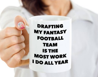 Fantasy Football Coffee Cup - Drafting My Fantasy Football Team Is The Most Work I Do All Year - Fantasy Football League Gift