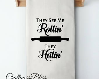 They See Me Rollin They Hatin Sack Kitchen Dish Towel Tea Towel Cottage Chic Rustic Decor