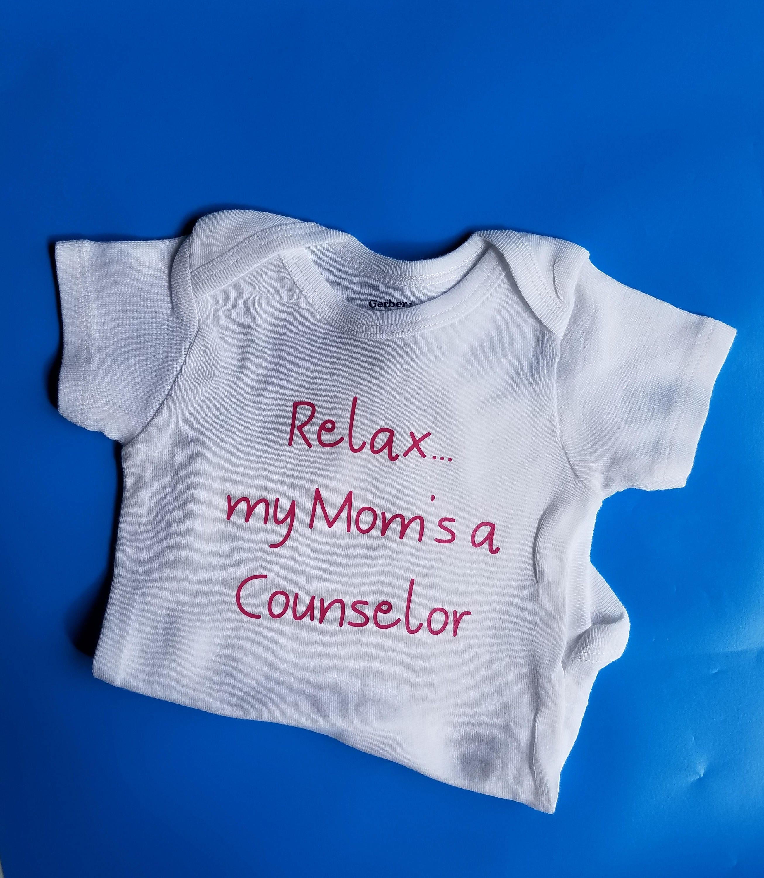 Relax Mom s a Counselor Funny Baby Gender Neutral Baby
