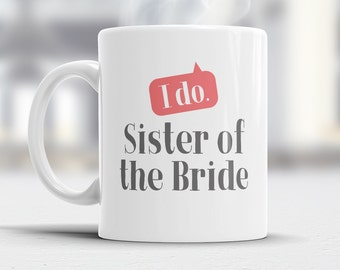 Sister of The Bride, Wedding Mugs, Brides Sister, Brides Sister Gift, Sister of the Bride, Brides Sister Gift, Wedding Gift Ideas