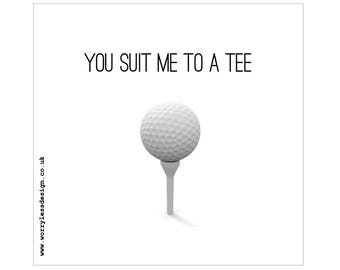 Golfers Card - You suit me to a Tee