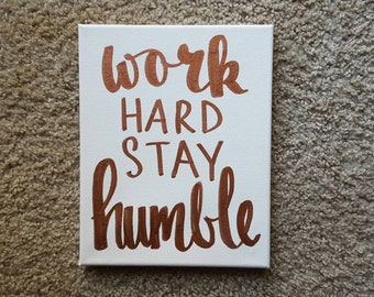 Work Hard Stay Humble Rose Gold Canvas Quote Hand Lettered Home Decor Wall Hanging Quote Decor Office Graduation Gift Quote on Canvas