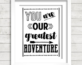 You Are Our Greatest Adventure Digital Printable Wall Decor- Instant Download
