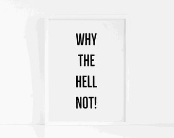 Why The Hell Not Poster|Why The Hell Not Print|Wall Art |Art Print|Office Decor |Feminist Gift |Minimalist Poster |Bedroom Print |FRAMED ART