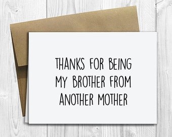 PRINTED Thanks for Being my Brother from another Mother 5x7 Greeting Card - Cute Fun, Birthday, Friendship Notecard