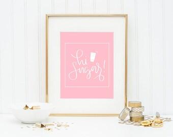 Hi Sugar Printable Quote Printable Hand Lettered Printable Wall Art Home Decor Gift Coffee Printable Coffee Print