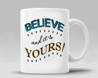 BELIEVE COFFEE Mug It's Yours Motivational Gift Ideas for Her Inspirational Mug Graduation Mug Coffee Lover Mug Cup_11 - 15 oz Cup_409M