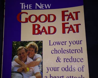 The New Good Fat Bad Fat Book Lower your Cholesterol & Reduce your odds of a heart attack