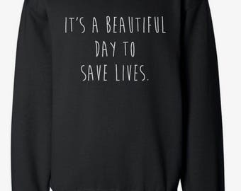 Its a beautiful day to save lives sweatshirt!