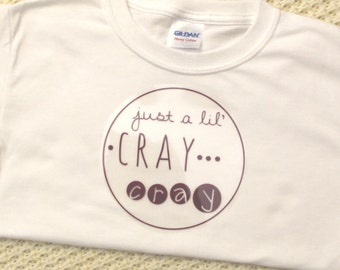 Just a lil cray cray iron-on / heat transfer vinyl- choose your color!