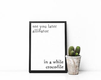 See You Later Alligator In A While Crocodile | A5 | A4 | Print | Monochrome | Typography | Nordic | Scandi | Home Decor | Nursery | Baby