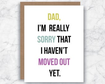 Dad Card - Funny Father's Day Card - Dad Just Because Card - Funny Dad Birthday Card  - Sorry I haven't Moved out Yet Card