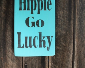 Primitive Wood Sign Hippie Go Lucky Dorm Boho Decor Hippie Decor Man Cave She Cave Patio Deck Porch Stage Decor Bar Decor Turquoise