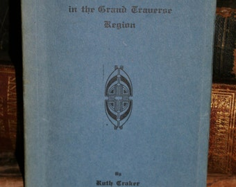 Grand Traverse History, First Protestant Mission in the Grand Traverse Region, Very Rare Antique Book, 1930's