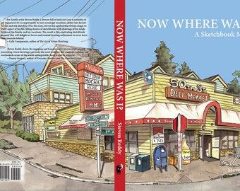 Now Where Was I? A Sketchbook Memoir