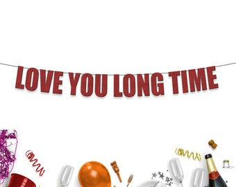 Love You Long Time - Fun Banner for Valentines Day/Engagement/Wedding Celebrations
