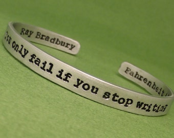 Ray Bradbury Inspired - You Only Fail If You Stop Writing - A Double-Sided Hand Stamped Bracelet