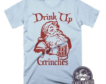 Drink Up Grinches Shirt | Funny Christmas Shirts | Beer Shirt | Christmas Gifts | Funny Holiday Shirts | Mens Tshirts | Womens Graphic Tees