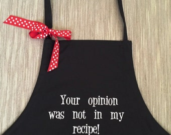 Your opinion was not in my recipe!    Black Apron   FREE SHIPPING!