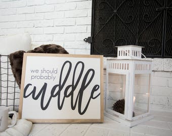 """We should probably Cuddle 19""""x16"""" Wood Sign"""