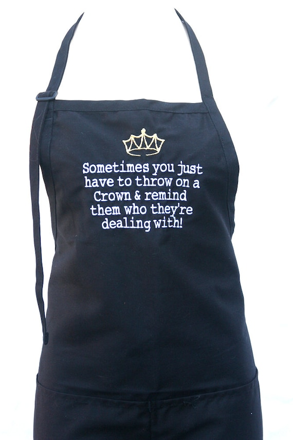 Sometimes you just have to throw on a Crown & remind them who they're dealing with! (Adult Apron) Available in Colors too