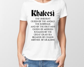 Game of Thrones inspired ladies t-shirt with Khaleesi all titles.